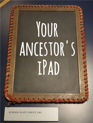 picture of antique slate tablet with words photoshopped saying your ancestor's iPad